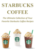 Ralph Evans - Starbucks Coffee: The Ultimate Collection of Your Favorite Starbucks Coffee Recipes artwork