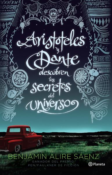 Aristóteles y Dante descubren los secretos del universo por Benjamin Alire Sáenz
