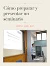 Cmo Preparar Y Presentar Un Seminario