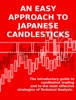 An Easy Approach To Japanese Candlesticks. The Introductory Guide To Candlestick Trading And To The Most Effective Strategies Of Technical Analysis.