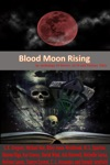 Blood Moon Rising An Anthology Of Horror Sci-fi And Fantasy Tales
