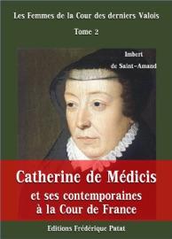 CATHERINE DE MéDICIS ET SES CONTEMPORAINES à LA COUR DE FRANCE