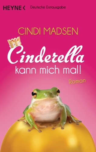 Cindi Madsen - Cinderella kann mich mal!