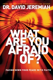 What Are You Afraid Of? - David Jeremiah