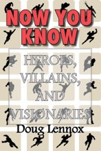 Now You Know — Heroes, Villains, And Visionaries