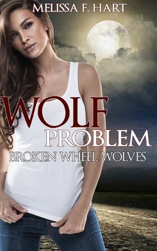 Melissa F. Hart - Wolf Problem (Broken Wheel Wolves, Book 1) (Werewolf Romance)