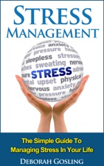 Stress Management: The Simple Guide To Managing Stress In Your Life