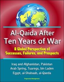 Al Qaida After Ten Years Of War A Global Perspective Of Successes Failures And Prospects Iraq And Afghanistan Pakistan Arab Spring Tuaregs Bin Laden Egypt Al Shabaab Al Qaeda