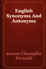 James Champlin Fernald - English Synonyms And Antonyms illustration