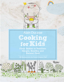 Alain Ducasse Cooking for Kids: From Babies to Toddlers: Simple, Healthy and Natural Food book