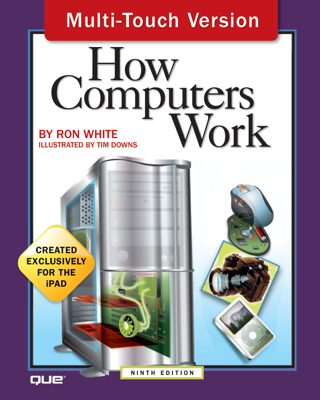 How Computers Work, 9th Edition, Multi-Touch Version - Ron White & Tim Downs book