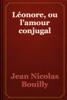 Jean Nicolas Bouilly - Léonore, ou l'amour conjugal artwork