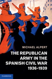 The Republican Army In The Spanish Civil War 1936 1939