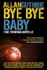 Bye Bye Baby: Eine Kriminalnovelle