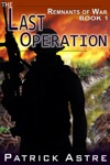 The Last Operation The Remnants Of War Series Book 1