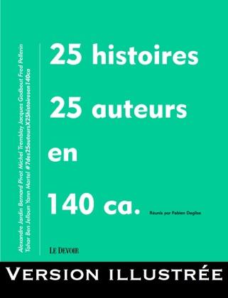 25 histoires, 25 auteurs en 140 ca. (Version illustrée)