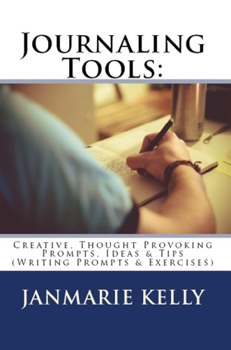 JanMarie Kelly - Journaling Tools: Creative, Thought Provoking Prompts, Ideas & Tips (Writing Prompts & Exercises, #3)