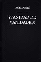 ¡Vanidad de Vanidades!