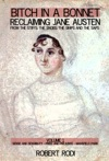Bitch In A Bonnet Reclaiming Jane Austen From The Stiffs The Snobs The Simps And The Saps Volume 1