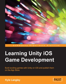 Learning Unity iOS Game Development - Kyle Langley