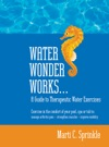 Water Wonder Works A Guide To Therapeutic Water Exercises To Manage Arthritis Pain Strengthen Muscles And Improve Mobility