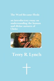 THE WORD BECAME FLESH: AN INTRODUCTORY ESSAY ON UNDERSTANDING THE HUMAN AND DIVINE NATURES OF CHRIST