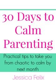 30 DAYS TO CALM PARENTING