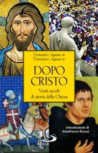 Dopo Cristo. Venti secoli di storia della Chiesa da Domenico Agasso & Domenico jr. Agasso