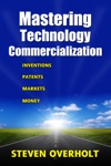 MASTERING TECHNOLOGY COMMERCIALIZATION- Inventions Patents Markets Money