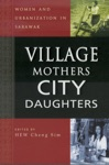 Village Mothers City Daughters Women And Urbanization In Sarawak