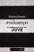 #sulcampo - Il manuale di chi tifa Juve