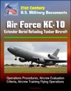 21st Century US Military Documents Air Force KC-10 Extender Aerial Refueling Tanker Aircraft - Operations Procedures Aircrew Evaluation Criteria Aircrew Training Flying Operations