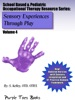 Sensory Experiences Through Play (School Based & Pediatric Occupational Therapy Resource Series, #4)