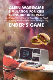 ALIEN WARGAME SIMULATION FOR KIDS TURNS OUT TO BE REAL: AN ORIGINAL STORY NOT AT ALL INSPIRED BY THE NOVEL AND UPCOMING MULTI-MILLION DOLLAR BOX-OFFICE FLOP, ENDERS GAME