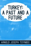 Turkey A Past And A Future