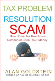 TAX PROBLEM RESOLUTION SCAM: HOW SOME TAX RESOLUTION COMPANIES STEAL YOUR MONEY!