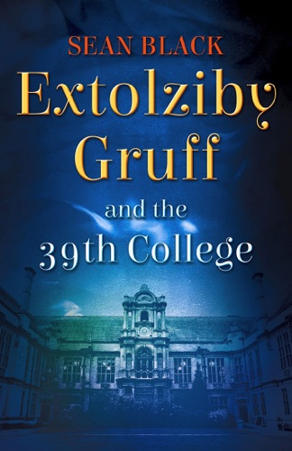 Sean Black - Extolziby Gruff and the 39th College