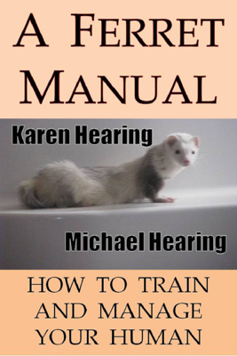 A Ferret Manual: How to Train and Manage Your Human - Karen Hearing book