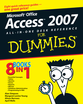 Microsoft Office Access 2007 All-in-One Desk Reference For Dummies - Alan Simpson, Margaret Levine Young, Alison Barrows, April Wells & Jim McCarter book