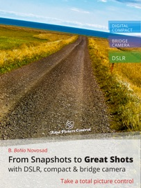 FROM SNAPSHOTS TO GREAT SHOTS WITH DSLR, COMPACT & BRIDGE CAMERA