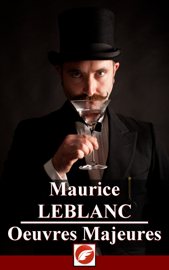 Maurice Leblanc: Œuvres majeures - 35 titres