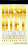 DASH DIET DECODED A Simple Guide  Introduction To The DASH Diet  Lifestyle Diets Simplified