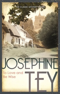 To Love and Be Wise Door Josephine Tey Boekomslag