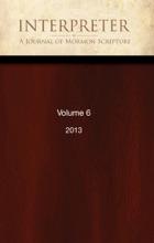 Interpreter: A Journal of Mormon Scripture, Volume 6 (2013)