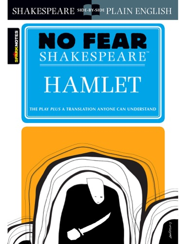 Hamlet (No Fear Shakespeare) - SparkNotes & William Shakespeare - SparkNotes & William Shakespeare