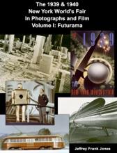 The 1939 & 1940  New York World's Fair In Photographs And Film Volume I: Futurama