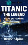 Titanic The Legend Myths And Folklore