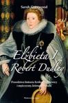 Elbieta I I Robert Dudley Prawdziwa Historia Krlowej Dziewicy I Mczyzny Ktrego Kochaa