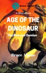 Age Of The Dinosaur The Rise And Demise