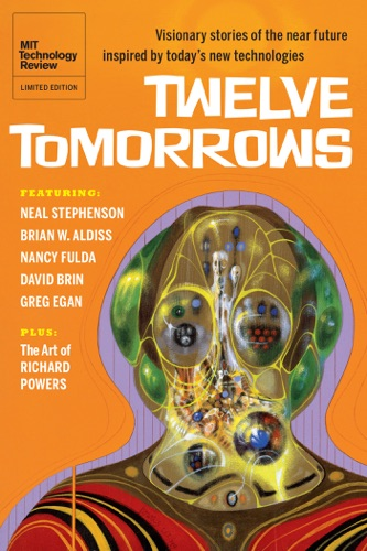 Neil Stephenson, David Brin, Brian Aldiss, Cheryl Rydbom, Paul McAuley, Nancy Kress, Allen Steele, Ian McDonald, Greg Egan, Richard Powers & Stephen Cass - Twelve Tomorrows